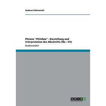 Platons Philebos Darstellung Und Interpretation des Abschnitts 38a 41b von Fuhrmanski & Andreas