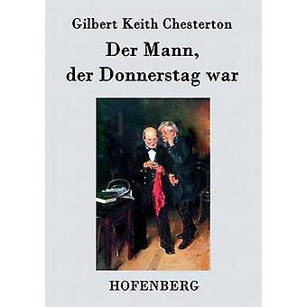 Der Mann der Donnerstag War von Gilbert Keith Chesterton