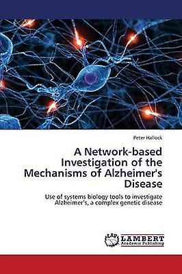 A NetworkBased Investigation of the Mechanisms of Alzheimers Disease by Hallock Peter