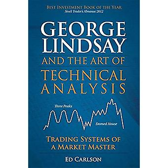 George Lindsay and the Art of Technical Analysis - Trading Systems of