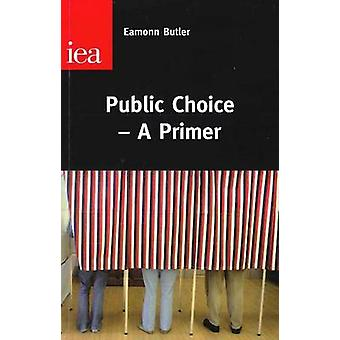 Public Choice - A Primer by Eamonn Butler - 9780255366502 Book