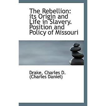 The Rebellion - Its Origin and Life in Slavery. Position and Policy of