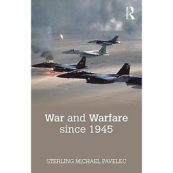 War and Warfare since 1945 by Sterling  M. Pavelec - 9781138828193 Bo