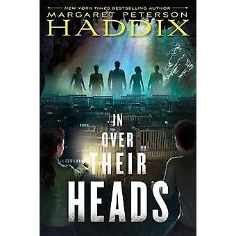 In Over Their Heads by Margaret Peterson Haddix - 9781481417624 Book