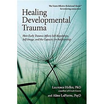 Healing Developmental Trauma - How Early Trauma Affects Self-regulatio