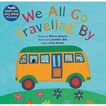 We All Go Traveling by by Sheena Roberts - Siobhan Bell - 97818468665