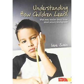 Understanding How Children Learn - What Every Teacher Should Know abou