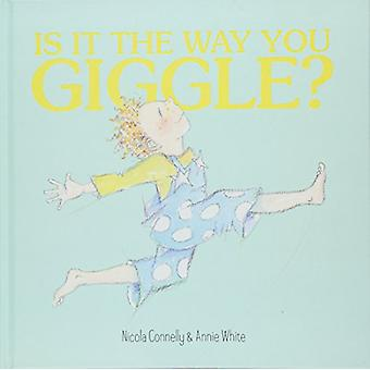 Is it the Way You Giggle? by nicola connelly - 9781912076932 Book