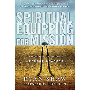 Spiritual Equipping for Mission - Thriving as God's Message Bearers by