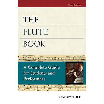 The Flute Book - A Complete Guide for Students and Performers by Nancy