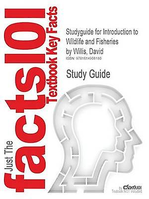 Studyguide for Introduction to Wildlife and Fisheries by Willis David ISBN 9781429204460 by Cram101 Textbook Reviews