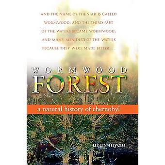 Wormwood Forest - A Natural History of Chernobyl by Mary Mycio - 97803