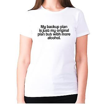 Womens funny drinking t-shirt slogan wine ladies novelty - My backup plan is just my original plan but with more alcohol