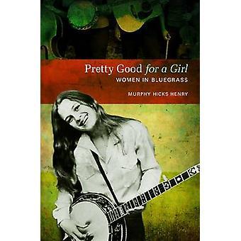 Pretty Good for a Girl - Women in Bluegrass by Murphy Hicks Henry - 97