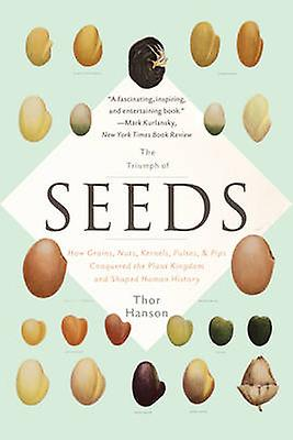 The Triumph of Seeds - How Grains - Nuts - Kernels - Pulses - and Pips