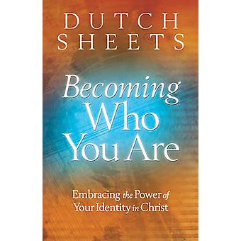 Becoming Who You are - Embracing the Power of Your Identity in Christ