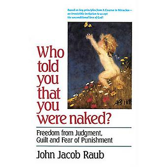 Who Told You That You Were Naked? - Freedom from Judgement - Guilt and