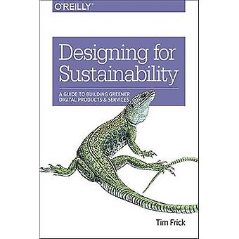 Designing for Sustainability - A Guide to Building Greener Digital Pro