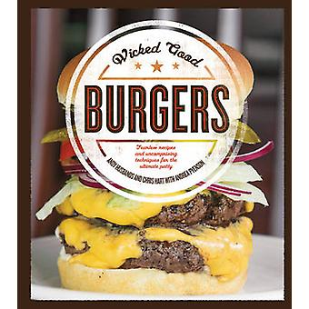 Méchants bon Burgers - recettes sans peur et sans compromis Techniques f