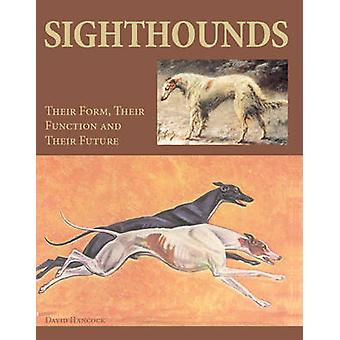 Sighthounds - Their Form - Their Function and Their Future by David Ha