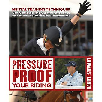 Pressure Proof Your Riding - Mental Training Techniques to Gain Confid