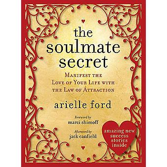 The Soulmate Secret - Manifest the Love of Your Life with the Law of A