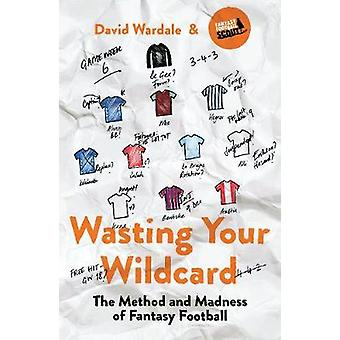 Wasting Your Wildcard - The Method and Madness of Fantasy Football by