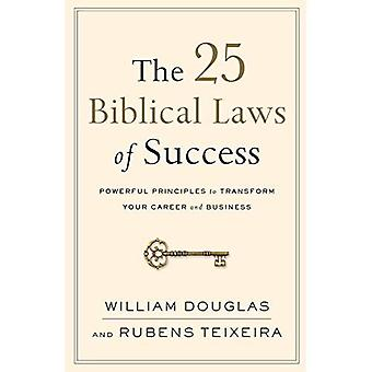 The 25 Biblical Laws of Success: Powerful Principles� to Transform Your Career and Business