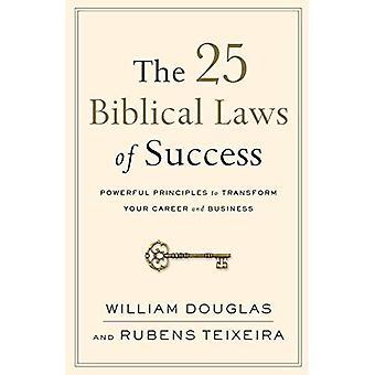 De 25 bibliska lagarna av framgång: kraftfulla principer för att förvandla din karriär och ditt företag