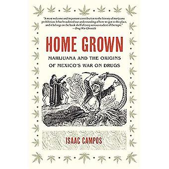 Cultivados en casa: La marihuana y los orígenes de la guerra de México contra las drogas