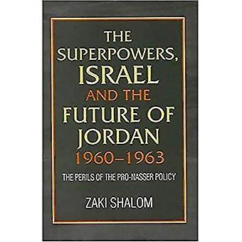 Le superpotenze, Israele e il futuro della Giordania, 1960-1963: I pericoli della politica Pro-Nasser