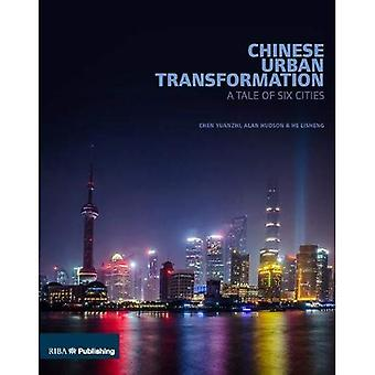 Chinese Urban Transformation: A Tale of Six Cities