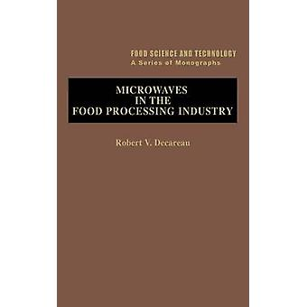 Microwaves in the Food Processing Industry by Decareau & Robert V.