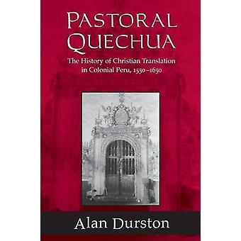 Pastorale Quechua die Geschichte von Christian Übersetzung in koloniale Peru 15501654 von Durston & Alan