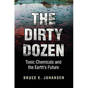 Dirty Dozen giftiga kemikalier och jordens framtid av Johansen & Bruce E.