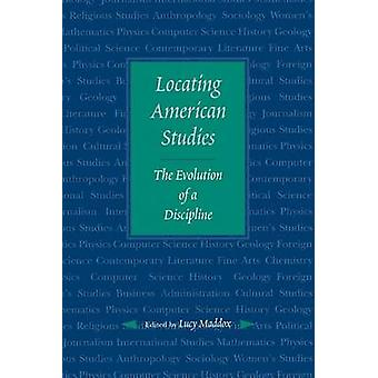 Locating American Studies The Evolution of a Discipline by Maddox & Lucy