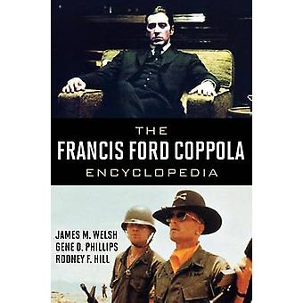 The Francis Ford Coppola Encyclopedia by Welsh & James M.