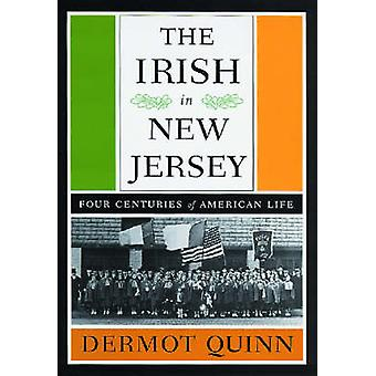 The Irish in New Jersey Four Centuries of American Life First Paperback Edition by Quinn & Dermot