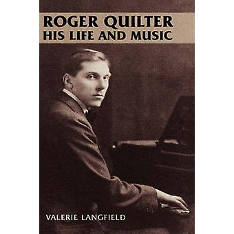 Roger Quilter His Life and Music by Langfield & Valerie
