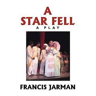 A Star Fell A Play by Jarman & Francis