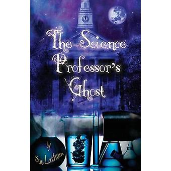 The Science Professors Ghost by Latham & Sue
