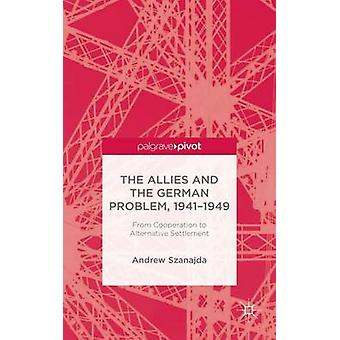 The Allies and the German Problem 19411949 From Cooperation to Alternative Settlement by Szanajda & Andrew
