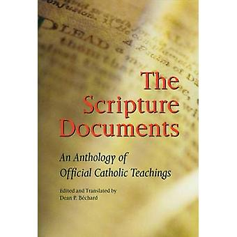 Scripture Documents An Anthology of Official Catholic Teaching by Bechard & Dean Philip