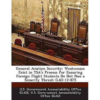 General Aviation Security svagheter finns i TSA Process för att säkerställa att utländska flyg studenter inte utgör en säkerhet hot Gao12875 av U. S. Government Accountability Office