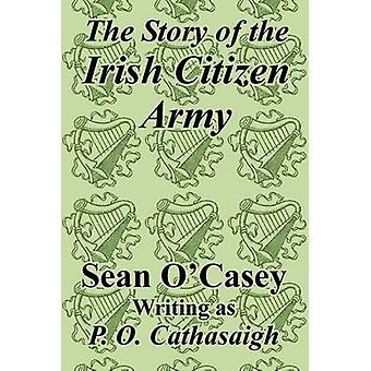 Story of the Irish Citizen Army The by OCasey & Sean