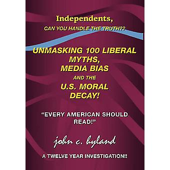 Unmasking 100 Liberal Myths Media Bias and the U.S. Moral Decay Independents Can You Handle the Truth Every American Should Read a Twelve Yea by Hyland & John C.