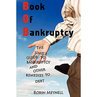 Book of Bankruptcy The Simple Guide to Bankruptcy and Other Remedies to Debt by Meynell & Robin