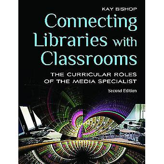 Connecting Libraries with Classrooms The Curricular Roles of the Media Specialist by Bishop & Kay