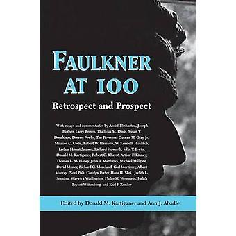 Faulkner at 100 Retrospect and Prospect by Kartiganer & Donald M.