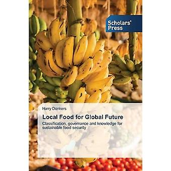 Local Food for Global Future by Donkers Harry